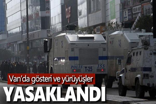 Van'da yılbaşına kadar yürüyüş ve gösteri yapmak yasaklandı