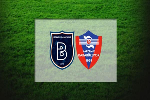 Medipol Başakşehir Karabükspor maçı saat kaçta başlayacak