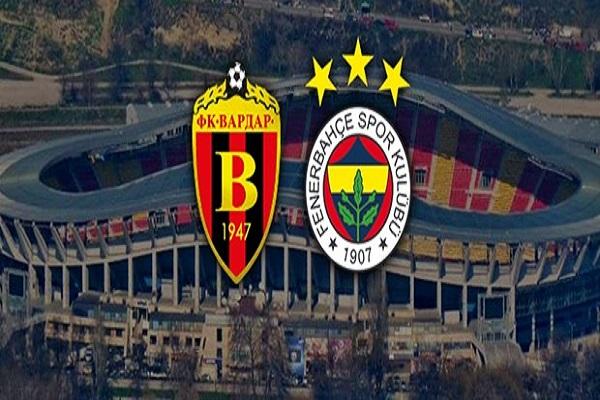 Vardar Fenerbahçe maçı saat kaçta ve hangi kanalda