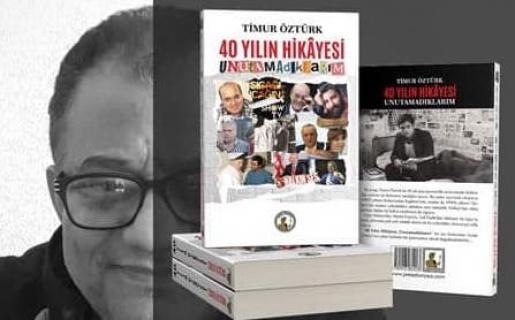 Timur Öztürk'ün yenikitabı 40 Yılın Hikâyesi Unutamadıklarım yayımlandı