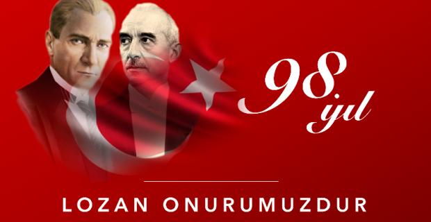 Türkiye Cumhuriyeti'nin tapusu olan Lozan Barış Antlaşmasının 98.yılını onurla idrak ediyoruz